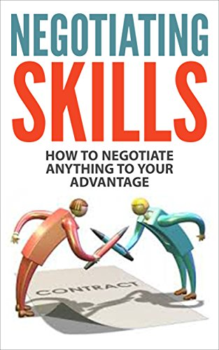 Negotiating Skills: How to Negotiate Anything to Your Advantage (Negotiating Skills, Negotiating Strategies, Negotiating Tactics) (English Edition)