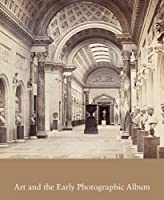 Art and the Early Photographic Album (Studies in the History of Art Series)