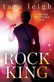 Rock King (Nothing but Trouble Book 1) by [Tara Leigh]