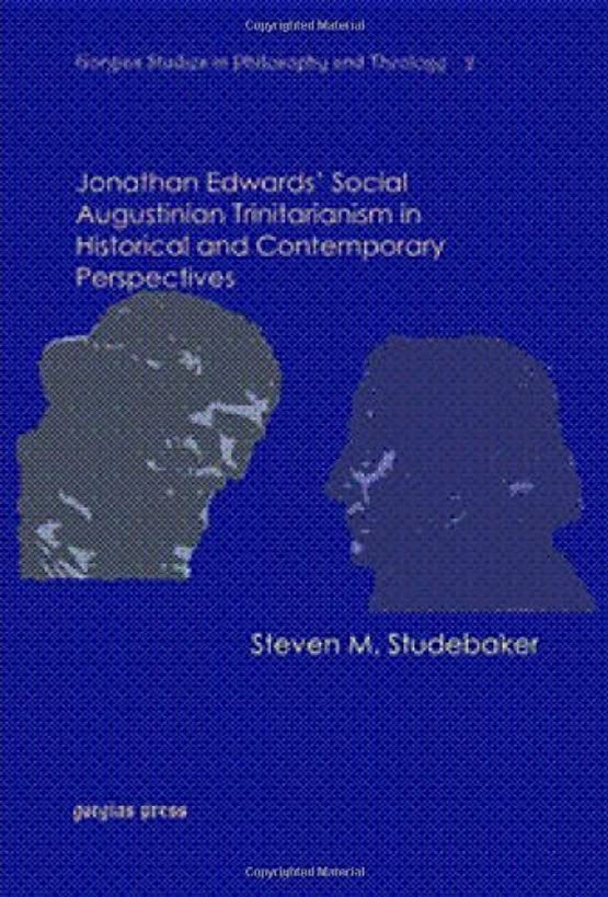 Jonathan Edwards' Social Augustinian Trinitarianism in Historical and Contemporary Perspectives (Gorgias Studies in Philosophy and Theology) by Steven M. Studebaker (2008-12-01)