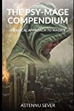 The Psy-Mage Compendium: A Radical Approach to Magick