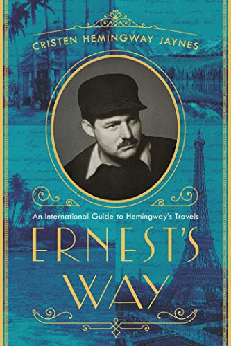 Ernest's Way: An International Journey Through Hemingway's Life