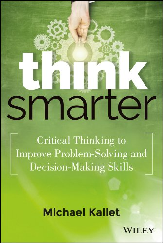Compare Textbook Prices for Think Smarter: Critical Thinking to Improve Problem-Solving and Decision-Making Skills 1 Edition ISBN 9781118729830 by Michael Kallet