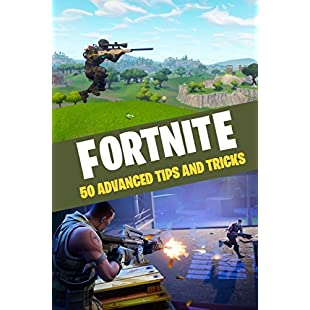 Fortnite 50 Advanced Tips and Tricks 50 of the Greatest Tips and Tricks from the Pros!