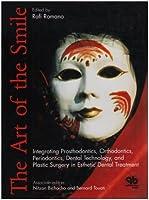 The Art Of The Smile: Integrating Prosthodontics, Orthodontics, Periodontics, Dental Technology, And Plastic Surgery In Esthetic Dental Treatment