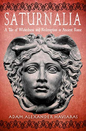 Saturnalia: A Tale of Wickedness and Redemption in Ancient Rome
