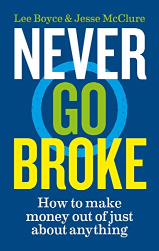 Never Go Broke: How to Make Money Out of Just About Anything (English Edition)