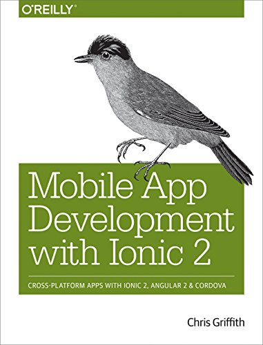 Mobile App Development With Ionic 2: Cross-Platform Apps With Ionic, Angular, and Cordova (Mobile App Development with Ionic: Cross-Platform Apps with Ionic, Angular, and Cordova)
