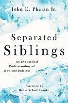 Separated Siblings: An Evangelical Understanding of Jews and Judaism