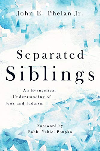 Compare Textbook Prices for Separated Siblings: An Evangelical Understanding of Jews and Judaism  ISBN 9780802874559 by Phelan Jr., John E.,Poupko, Yehiel