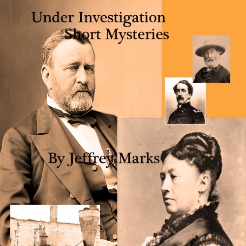Under Investigation     U.S. Grant Short Mysteries              By:                                                                                                                                 Jeffrey Marks                               Narrated by:                                                                                                                                 Nick Mortise                      Length: 2 hrs and 57 mins     4 ratings     Overall 3.8