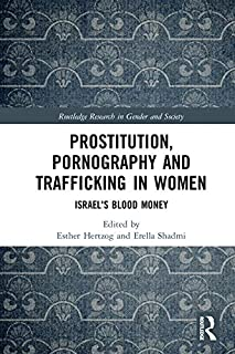 Prostitution, Pornography and Trafficking in Women: Israel's Blood Money (Routledge Research in Gender and Society)