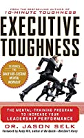 Executive Toughness: The Mental-Training Program to Increase Your Leadership Performance