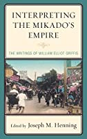 Interpreting the Mikado's Empire: The Writings of William Elliot Griffis