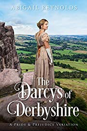 The Darcys of Derbyshire:: A Pride & Prejudice Variation