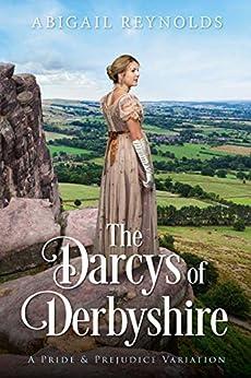The Darcys of Derbyshire:: A Pride & Prejudice Variation by [Abigail Reynolds]