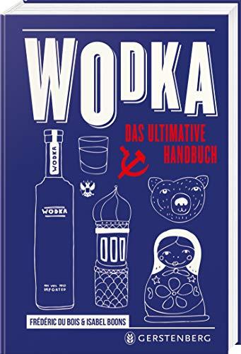 Wodka: Das ultimative Handbuch