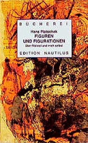 Figuren und Figurationen: Über Malerei und mich selbst (Kleine Bücherei für Hand und Kopf) by Hans Platschek (1999-01-01)