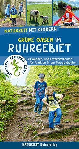Naturzeit mit Kindern: Grüne Oasen im Ruhrgebiet: 40 Wander- und Entdeckertouren für Familien in der Metropolregion (Abenteuer und Erholung für Familien)