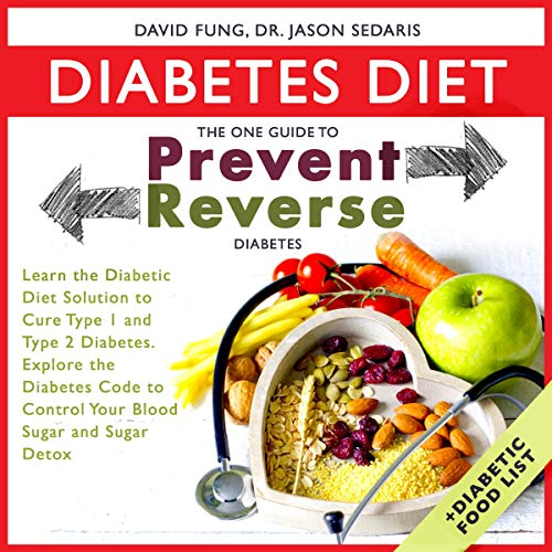 Diabetes Diet: The One Guide to Prevent and Reverse Diabetes: Learn the Diabetic Diet Solution to Cure Type 1 and Type 2 Diabetes.  cover art
