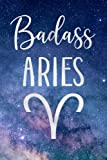 Badass Aries: Fun Birthday, Appreciation, Gag Gift For Women, Girls, Daughter, Sister Born In March, April - Blank Lined Journal / Notebook