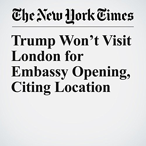 Trump Won't Visit London for Embassy Opening, Citing Location copertina