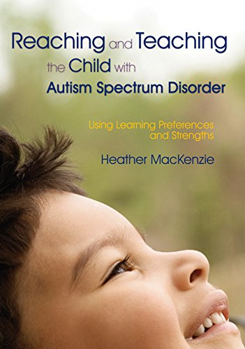 Reaching and Teaching the Child with Autism Spectrum Disorder: Using Learning Preferences and Streng