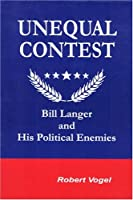 Unequal Contest: Bill Langer and His Political Enemies 0972005439 Book Cover