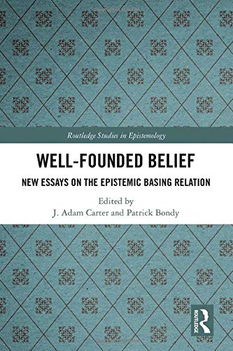 Well-Founded Belief: New Essays on the Epistemic Basing Relation