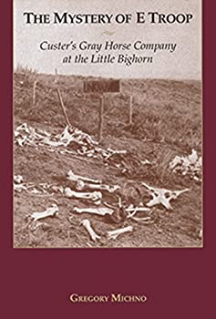 The Mystery of E Troop  Custer s Gray Horse Company at the Little Bighorn