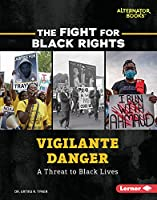 Vigilante Danger: A Threat to Black Lives (The Fight for Black Rights)