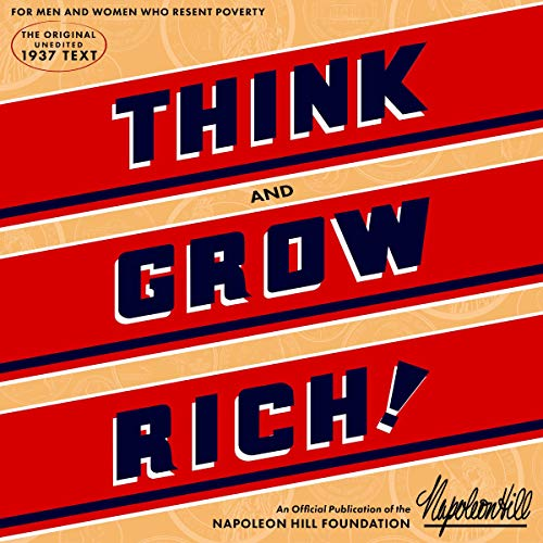 Think and Grow Rich: The Original: An Official Publication of The Napoleon Hill Foundation