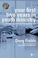 Your First Two Years in Youth Ministry: A personal and practical guide to starting right by Doug Fields(2002-08-01)