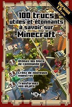 100 trucs utiles et étonnants à savoir sur Minecraft - version 1.9 par [Stéphane PILET]
