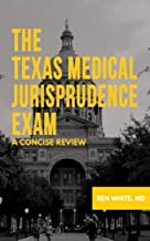 The Texas Medical Jurisprudence Exam: A Concise Review by Ben White MD (2016-01-19)