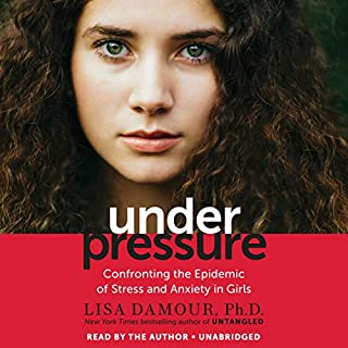 Under Pressure     Confronting the Epidemic of Stress and Anxiety in Girls              By:                                                                                                                                 Lisa Damour                               Narrated by:                                                                                                                                 Lisa Damour                      Length: 7 hrs and 17 mins     91 ratings     Overall 4.9