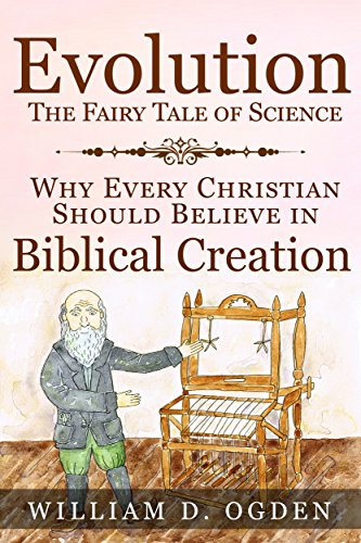 Evolution - The Fairy Tale of Science: Why Every Christian Should ...