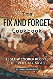 The Fix and Forget Cookbook: 25 Slow Cooker Recipes for Everyday Meals