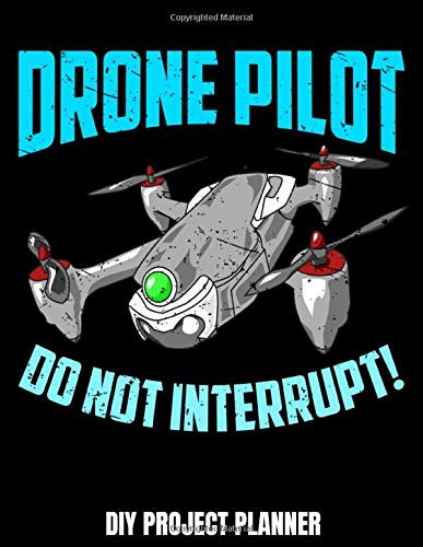 Drone Pilot Do Not Interrupt! DIY Project Planner: Home Improvement DIY Project Planner Notebook - House Renovation - Home Maintenance