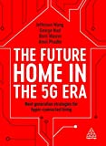 The Future Home in the 5G Era: Next Generation Strategies for Hyper-connected Living (English Edition)