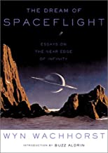 The Dream Of Spaceflight: Essays On The Near Edge Of Infinity