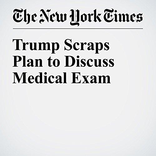 Trump Scraps Plan to Discuss Medical Exam cover art