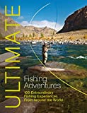 Ultimate Fishing Adventures: 100 Extraordinary Fishing Experiences From Around the World (Ultimate Adventures Book 3) (English Edition)