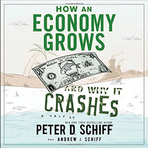 How An Economy Grows And Why It Crashes                   By:                                                                                                                                 Peter D Schiff,                                                                                        Andrew J Schiff                               Narrated by:                                                                                                                                 Peter D. Schiff,                                                                                        Andrew J. Schiff                      Length: 3 hrs and 36 mins     23 ratings     Overall 4.5