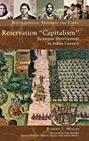 """Reservation """"Capitalism"""": Economic Development in Indian Country (Native America: Yesterday and Today)"""