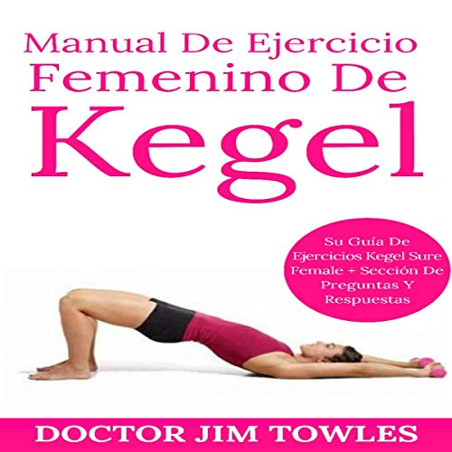 Manual De Ejercicio Femenino De Kegel [Female Kegel Exercise Handbook] Audiobook By Doctor Jim Towles cover art