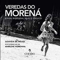 Veredas do Morená Brasil indígena, real e mágico (Portuguese Edition)
