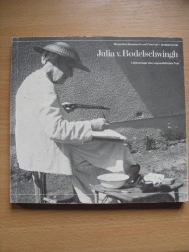 Julia von Bodelschwingh: Lebenseinsatz einer ungewöhnlichen Frau