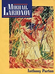 Mikhail Larionov and the Russian Avant-Garde - Anthony Parton
