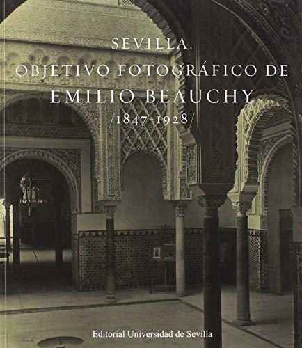 SEVILLA. OBJETIVO FOTOGRÁFICO DE EMILIO BEAUCHY 1847-1928: 55 (Arte)